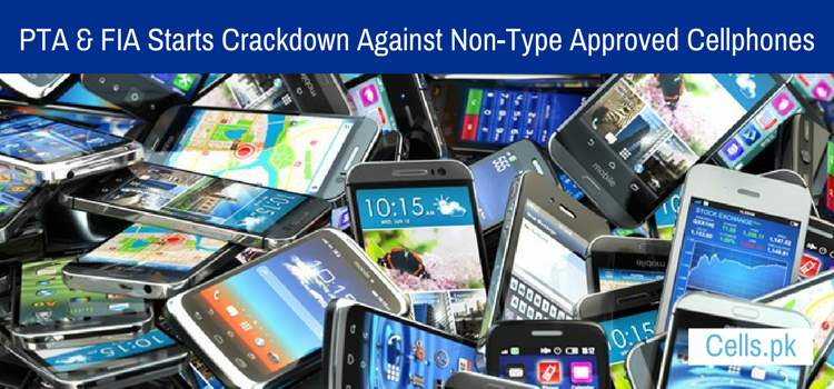 PTA & FIA Starts Crackdown Against Non-Type Approved Cellphones