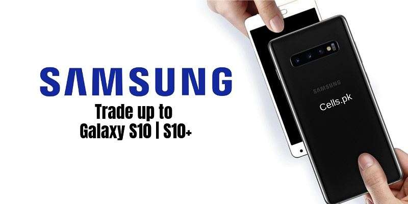 Exchange Old Samsung Phone with New Galaxy S10/S10+ in Pakistan