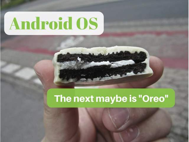 Kitkat, Lollipop, Marshmallow, Nougat ……. May be Oreo this time for Android 8?