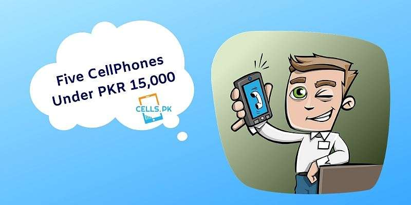 Five Best Mobile in Pakistan under Rs. 15,000 / Rs. 20,000 (Buyer's Guide)