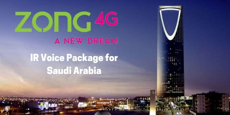 Zong Prepaid Roaming Packages (Zong IR Voice Package for Saudi Arabia (Complete Details)