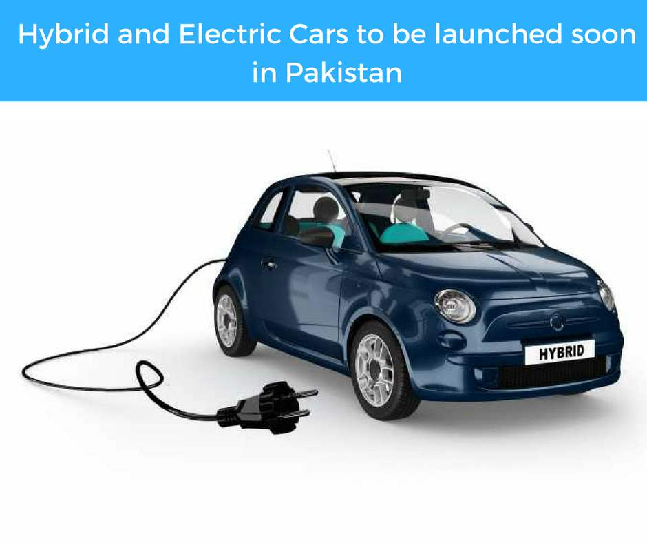 Hybrid and Electric Cars to be launched soon in Pakistan