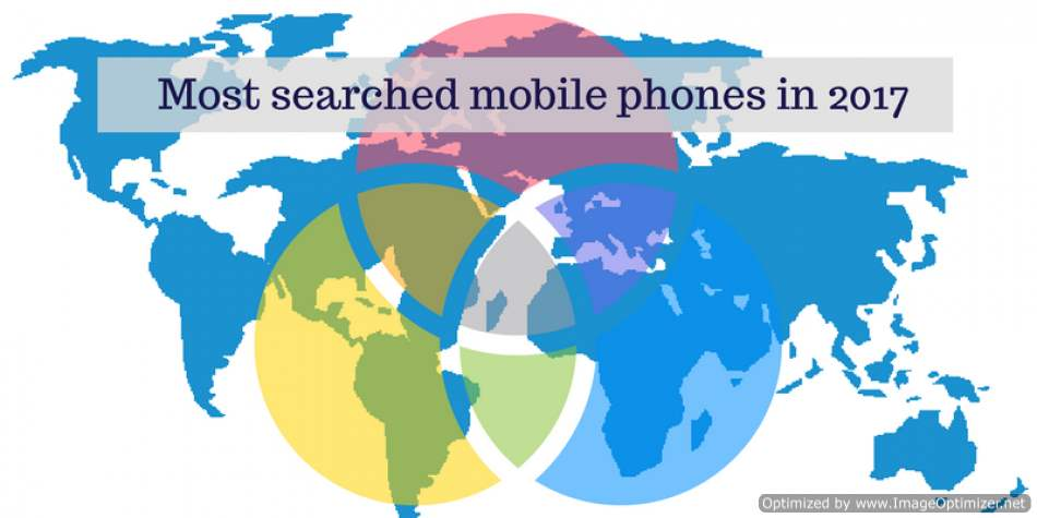 8 most searched mobile phones on internet in the year 2017