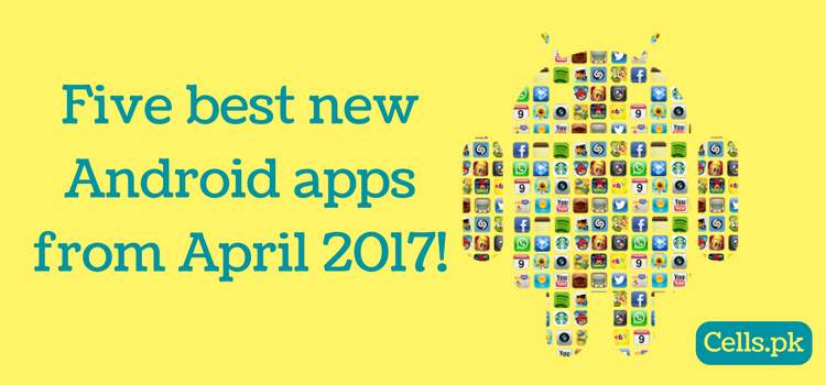 Five best new Android apps from April 2017!