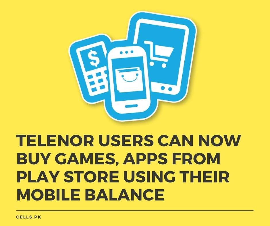 Telenor users will now be able to buy Games, Applications on Google Play Store using their Mobile Credit