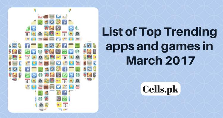 Here is a List of top trending apps and games in March 2017 inside Google Play